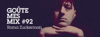 Goûte Mes Mix #92 : Roma Zuckerman