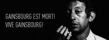 Gainsbourg est mort ! Vive Gainsbourg !