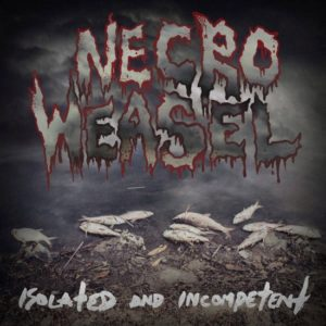 Necro Weasel – Isolated and Incompetent